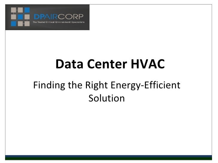 Data Center HVACFinding the Right Energy-Efficient             Solution