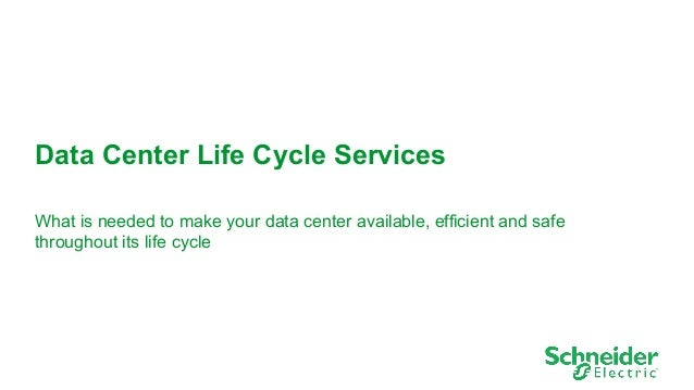 1  Data Center Life Cycle Services  What is needed to make your data center available, efficient and safe  throughout its ...