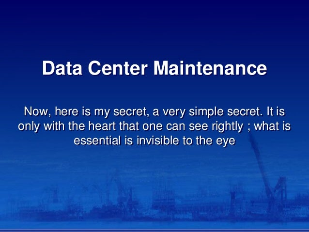 Data Center Maintenance Now, here is my secret, a very simple secret. It is only with the heart that one can see rightly ;...
