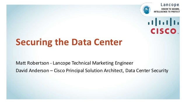 Securing the Data Center Matt Robertson - Lancope Technical Marketing Engineer David Anderson – Cisco Principal Solution A...