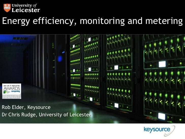 Energy efficiency, monitoring and meteringRob Elder, KeysourceDr Chris Rudge, University of Leicester