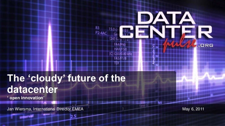 The 'cloudy' future of the datacenter<br />' open innovation' <br />Jan Wiersma, International Director EMEA<br />May 6, 2...