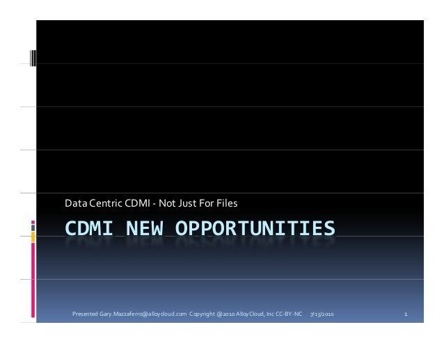 DataCentricCDMI‐ NotJustForFilesCDMINEWOPPORTUNITIES PresentedGary.Mazzaferro@alloycloud.comCopyright@2010All...