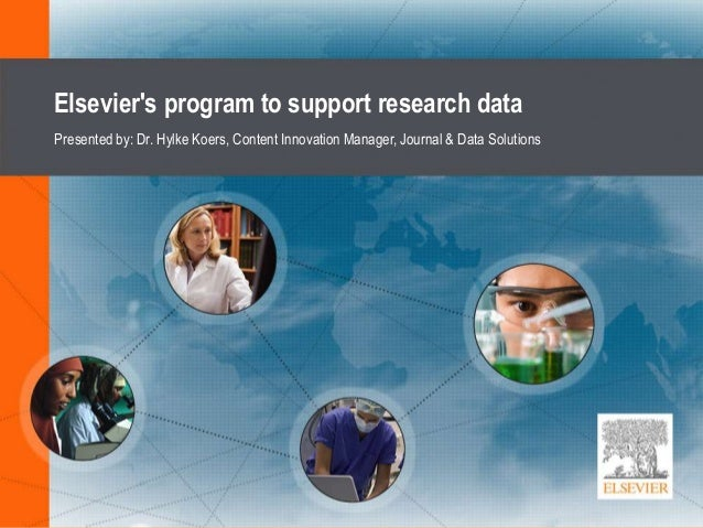Elsevier's program to support research data Presented by: Dr. Hylke Koers, Content Innovation Manager, Journal & Data Solu...