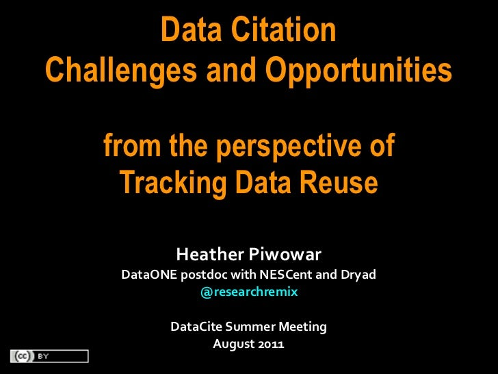 Data CitationChallenges and Opportunities    from the perspective of      Tracking Data Reuse                Heather	  Piw...