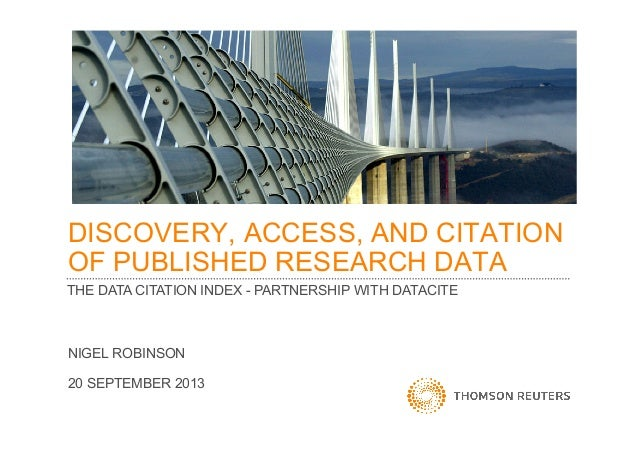 DISCOVERY, ACCESS, AND CITATION OF PUBLISHED RESEARCH DATA NIGEL ROBINSON 20 SEPTEMBER 2013 THE DATA CITATION INDEX - PART...