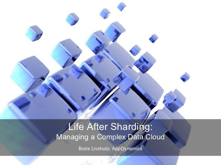 Life After Sharding:Managing a Complex Data Cloud     Boris Livshutz, AppDynamics