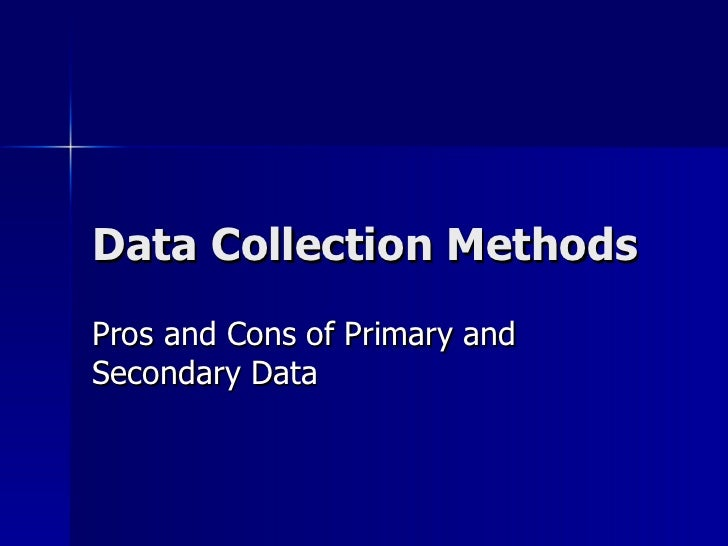 Data Collection MethodsPros and Cons of Primary andSecondary Data