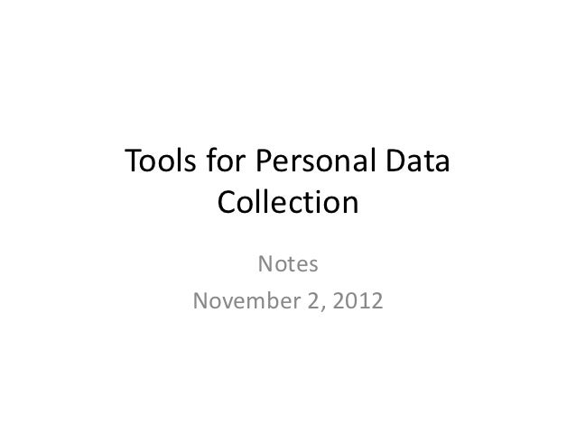 Tools for Personal Data       Collection         Notes    November 2, 2012