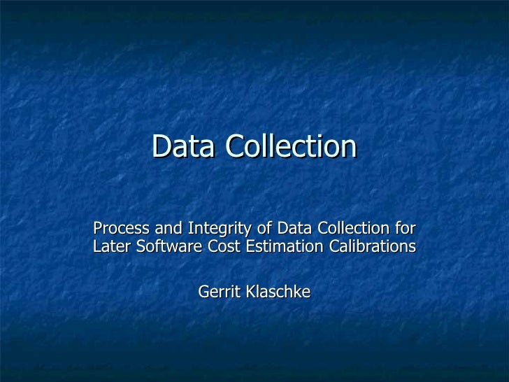 Data CollectionProcess and Integrity of Data Collection forLater Software Cost Estimation Calibrations              Gerrit...