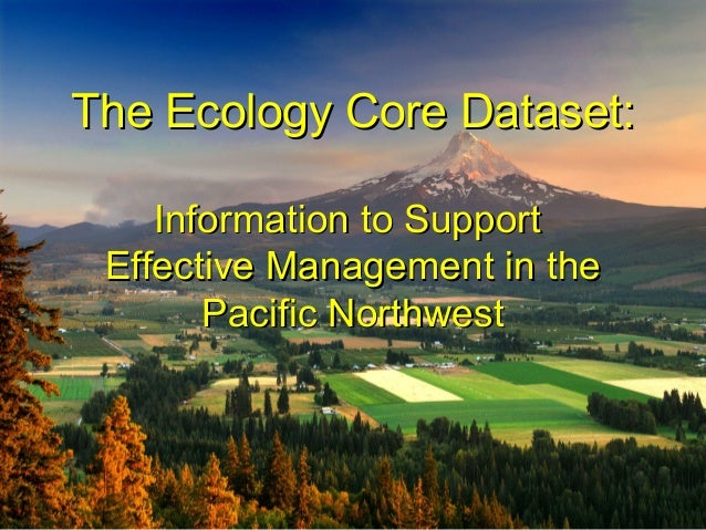 The Ecology Core Dataset:The Ecology Core Dataset: Information to SupportInformation to Support Effective Management in th...