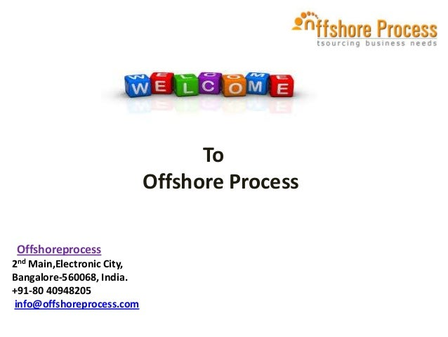 To Offshore Process Offshoreprocess 2nd Main,Electronic City, Bangalore-560068, India. +91-80 40948205 info@offshoreproces...