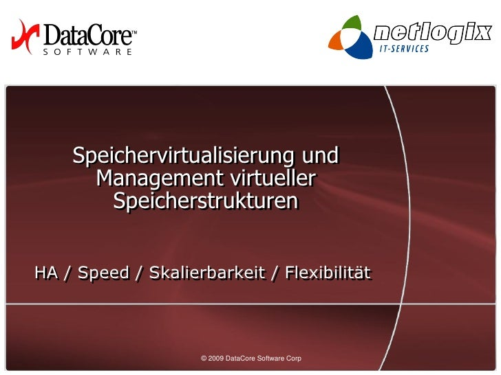 Speichervirtualisierung und       Management virtueller         Speicherstrukturen   HA / Speed / Skalierbarkeit / Flexibi...