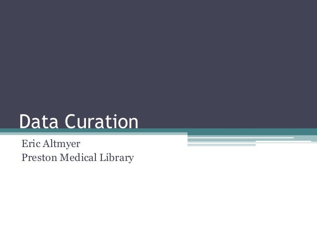 Data Curation Eric Altmyer Preston Medical Library