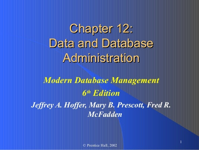 Chapter 12:     Data and Database       Administration   Modern Database Management           6th EditionJeffrey A. Hoffer...