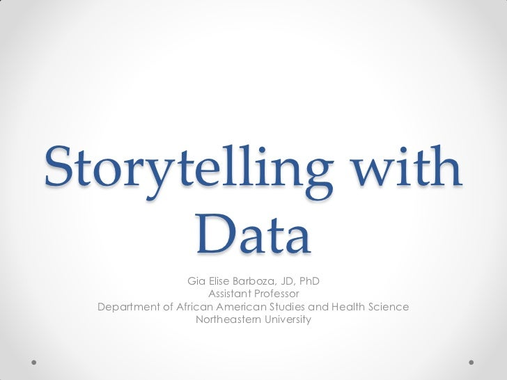 Storytelling with      Data                  Gia Elise Barboza, JD, PhD                      Assistant Professor  Departme...