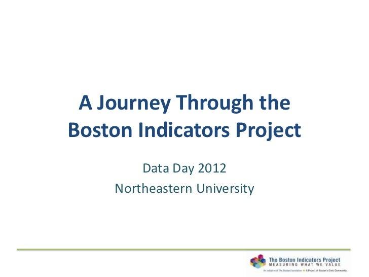 A Journey Through theBoston Indicators Project         Data Day 2012     Northeastern University