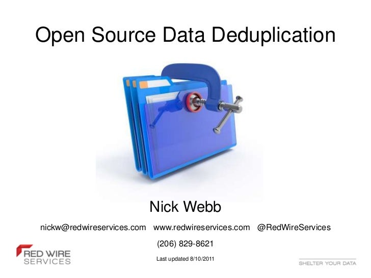 Open Source Data Deduplication                        Nick Webbnickw@redwireservices.com www.redwireservices.com @RedWireS...