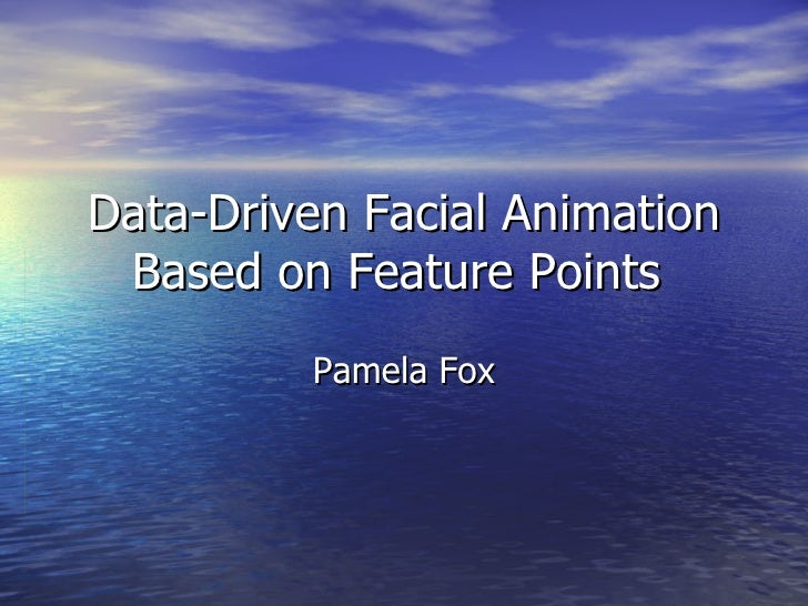 Data-Driven Facial Animation Based on Feature Points  Pamela Fox