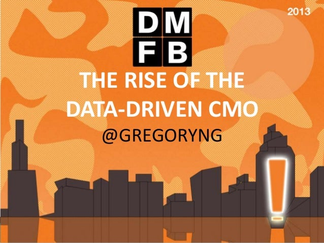 THE RISE OF THE DATA-DRIVEN CMO @GREGORYNG  1  @GREGORYNG  #DMFB