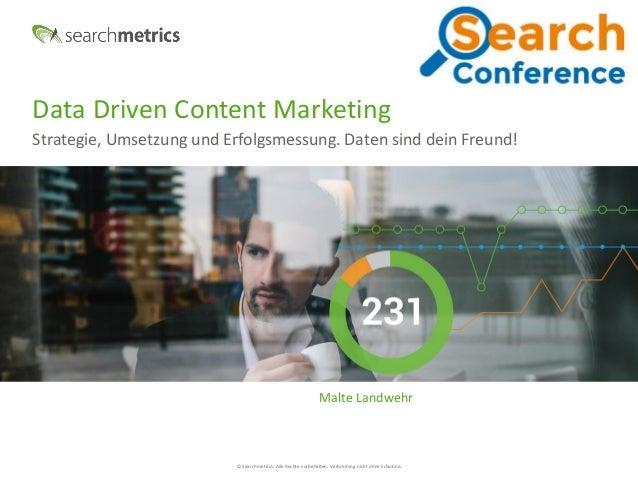 © Searchmetrics. Alle Rechte vorbehalten. Verbreitung nicht ohne Erlaubnis. Data Driven Content Marketing Strategie, Umset...