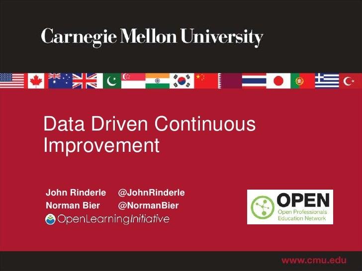 Data Driven ContinuousImprovementJohn Rinderle   @JohnRinderleNorman Bier     @NormanBier