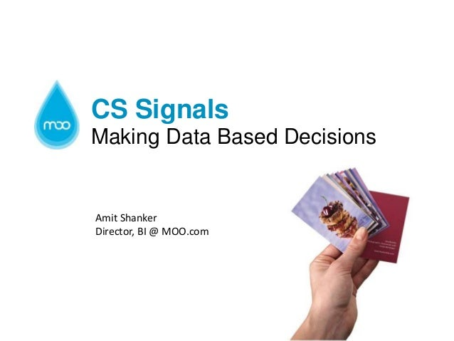 CS Signals Making Data Based Decisions  Amit Shanker Director, BI @ MOO.com