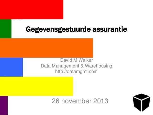 Gegevensgestuurde assurantie  David M Walker Data Management & Warehousing http://datamgmt.com  26 november 2013