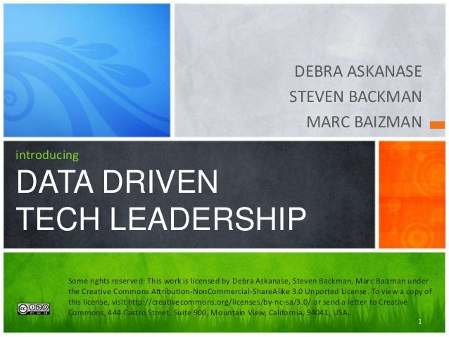 DEBRA ASKANASE STEVEN BACKMAN MARC BAIZMAN introducing DATA DRIVEN TECH LEADERSHIP 1 Some rights reserved: This work is li...