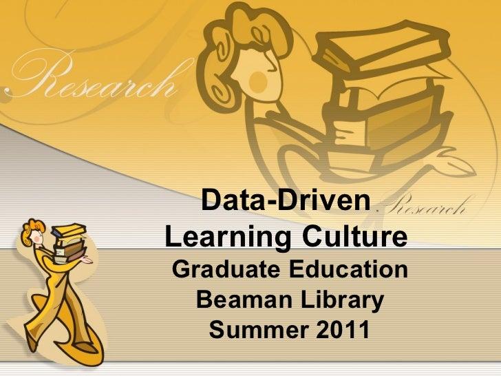 Data-Driven  Learning Culture  Graduate Education Beaman Library Summer 2011