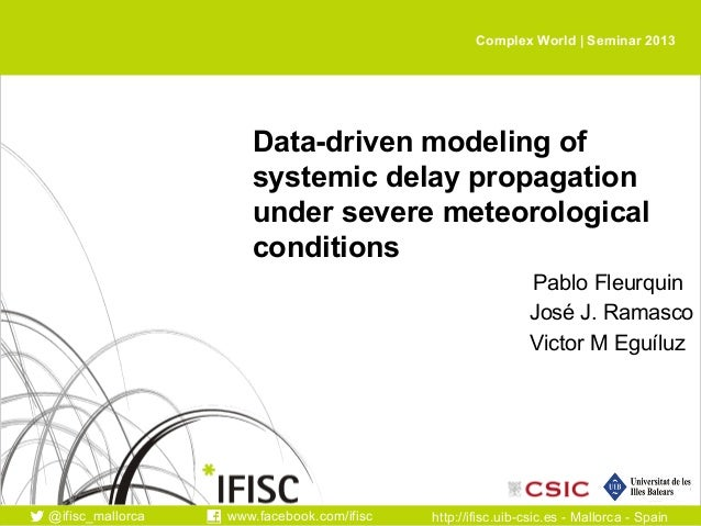 Complex World | Seminar 2013  Data-driven modeling of systemic delay propagation under severe meteorological conditions Pa...