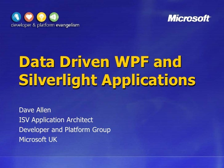 Data Driven WPF and Silverlight Applications<br />Dave Allen<br />ISV Application Architect<br />Developer and Platform Gr...