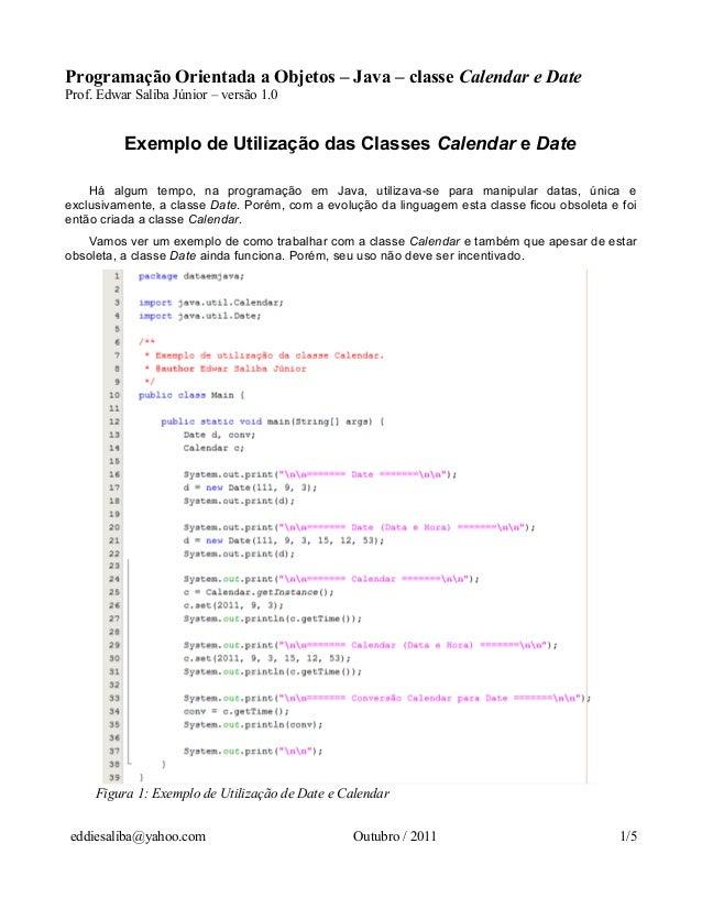 Programação Orientada a Objetos – Java – classe Calendar e DateProf. Edwar Saliba Júnior – versão 1.0          Exemplo de ...
