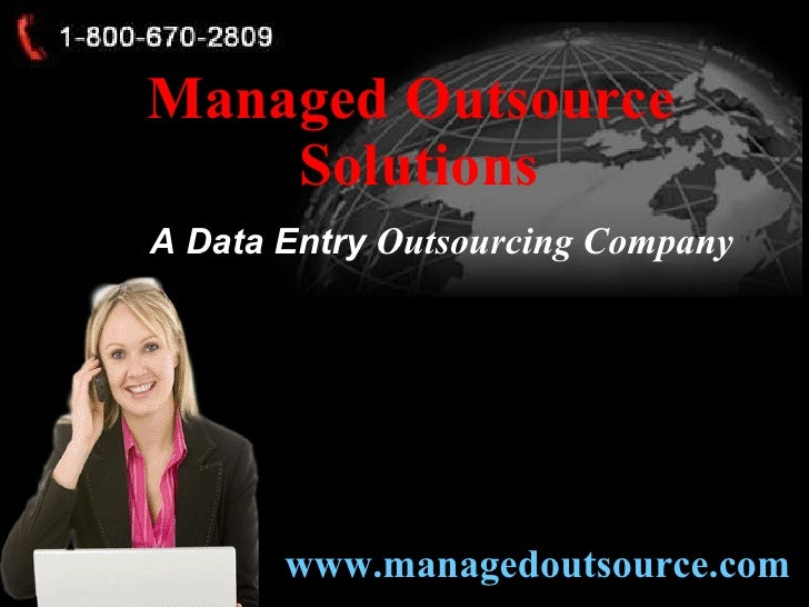 Managed Outsource  Solutions A Data Entry  Outsourcing Company www.managedoutsource.com