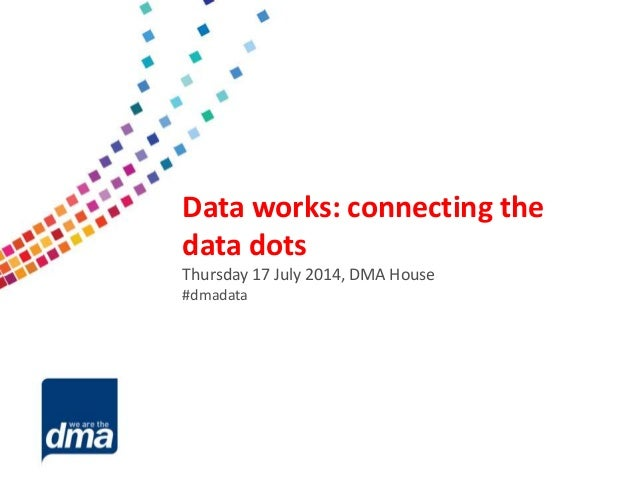 Data protection 2013 Friday 8 February #dmadata Supported by Data works: connecting the data dots Thursday 17 July 2014, D...