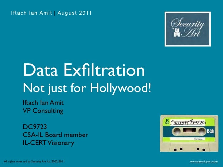 Iftach Ian Amit | August 2011               Data Exfiltration               Not just for Hollywood!               Iftach Ia...