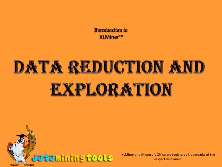 Introduction to<br />XLMiner™<br />Data Reduction and <br />exploration<br />XLMiner and Microsoft Office are registered t...
