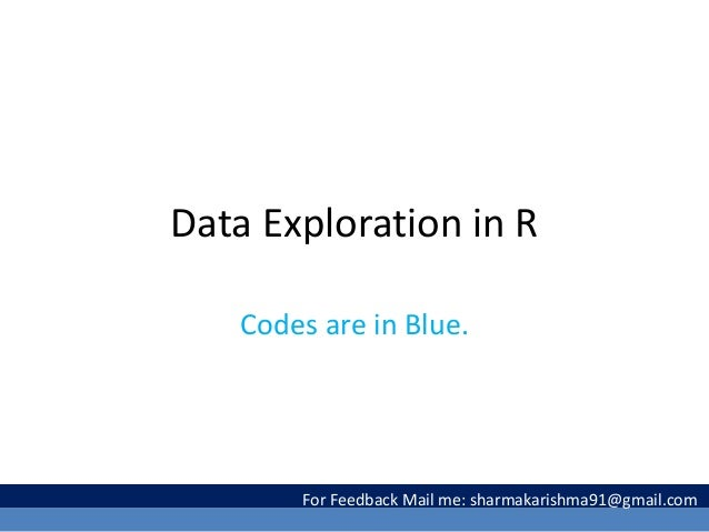 Data Exploration in R Codes are in Blue. For Feedback Mail me: sharmakarishma91@gmail.com