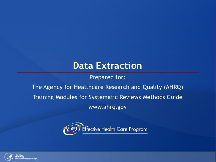 Data Extraction Prepared for: The Agency for Healthcare Research and Quality (AHRQ) Training Modules for Systematic Review...