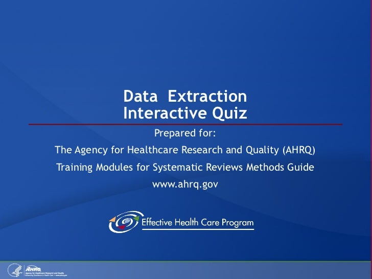 Data  Extraction Interactive Quiz Prepared for: The Agency for Healthcare Research and Quality (AHRQ) Training Modules for...