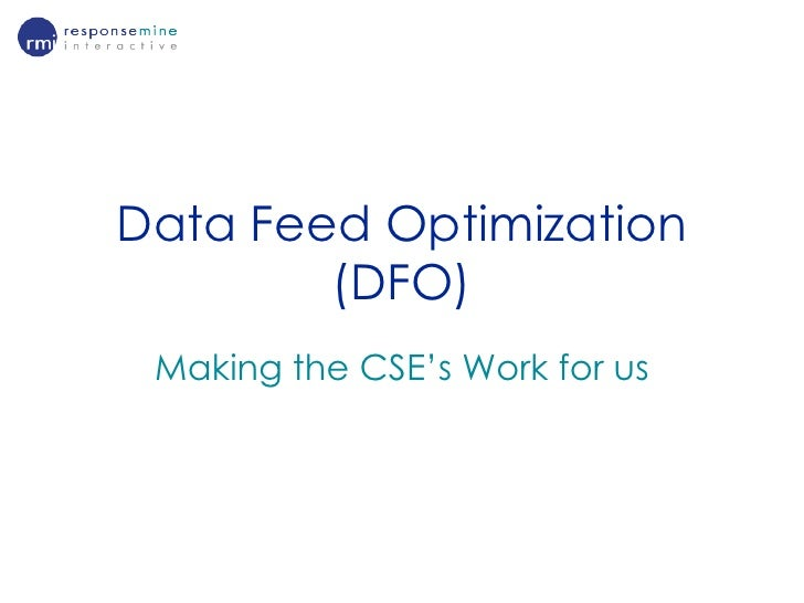Data Feed Optimization (DFO)<br />Making the CSE's Work for us<br />