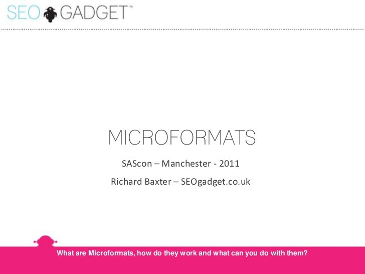 Microformats<br />SAScon – Manchester - 2011<br />Richard Baxter – SEOgadget.co.uk<br />What are Microformats, how do they...