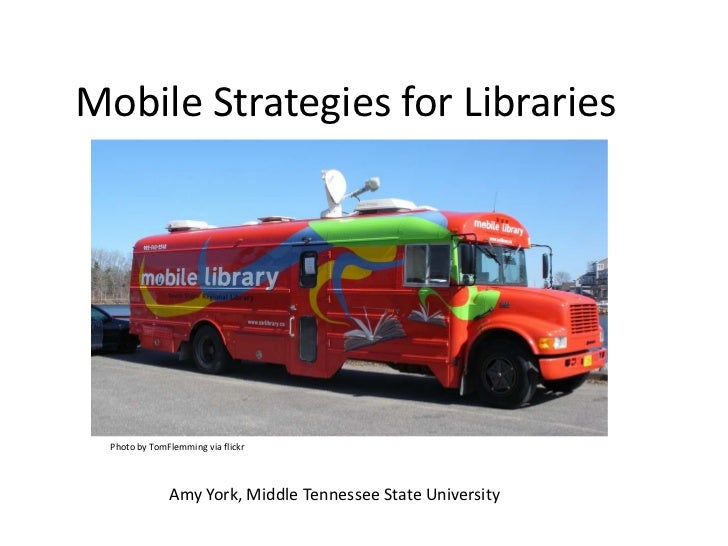 Mobile Strategies for Libraries  Photo by TomFlemming via flickr               Amy York, Middle Tennessee State University