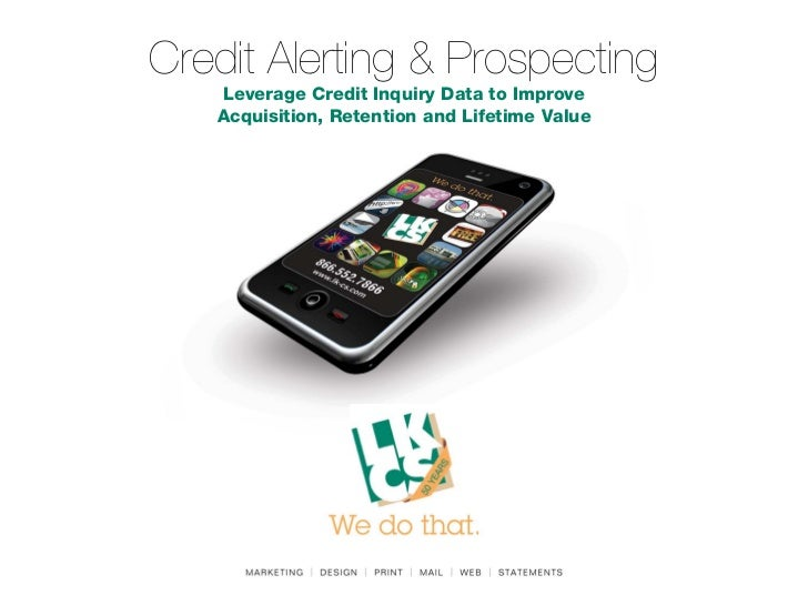 Credit Alerting & Prospecting   Leverage Credit Inquiry Data to Improve   Acquisition, Retention and Lifetime Value