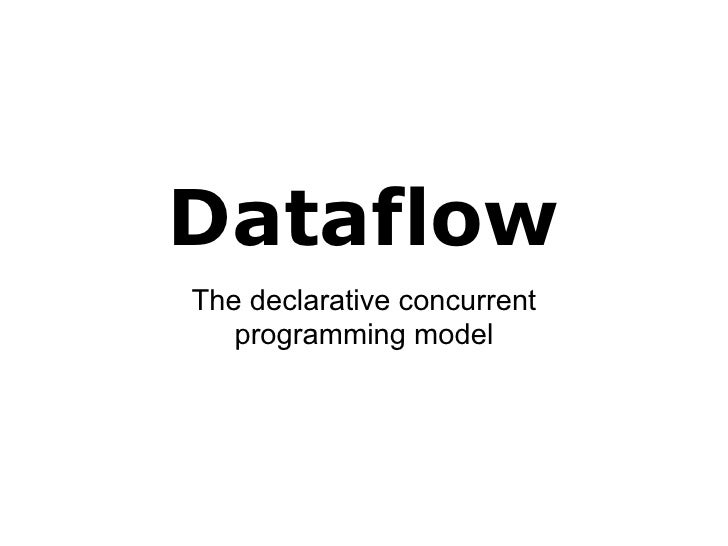 Dataflow The declarative concurrent    programming model
