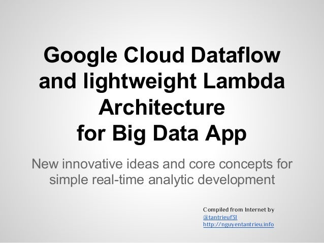 Google Cloud Dataflow and lightweight Lambda Architecture for Big Data App New innovative ideas and core concepts for simp...