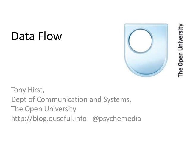 Data Flow Tony Hirst, Dept of Communication and Systems, The Open University http://blog.ouseful.info @psychemedia