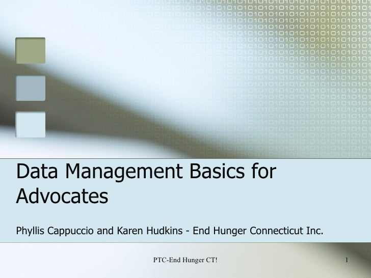 Data Management Basics for Advocates Phyllis Cappuccio and Karen Hudkins - End Hunger Connecticut Inc. PTC-End Hunger CT!