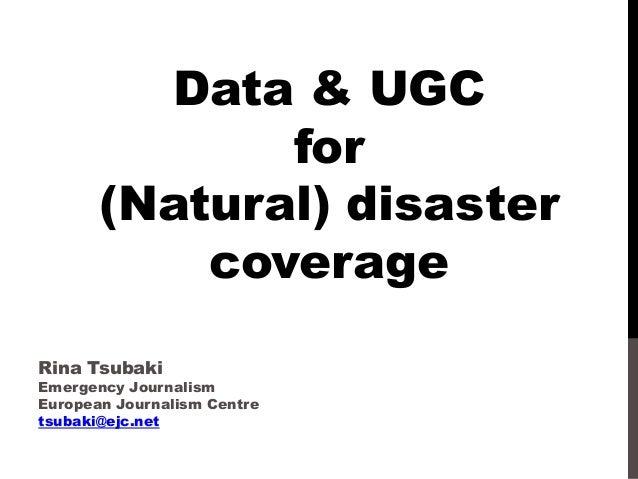 Data & UGC for (Natural) disaster coverage Rina Tsubaki  Emergency Journalism European Journalism Centre tsubaki@ejc.net