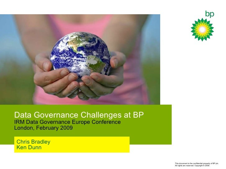Data  Governance Challenges at BP IRM Data Governance Europe Conference London, February 2009 Chris Bradley Ken Dunn